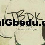 Music: M.I Abaga Ft. Erigga & Sinzu – TBDK