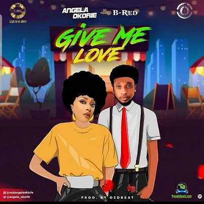 Angela Okorie - Give Me Love ft B-Red