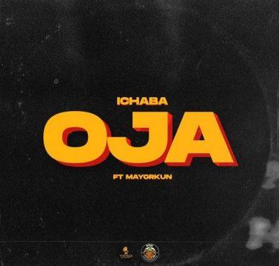 Ichaba ft Mayorkun – Oja