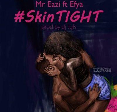 Mr Eazi ft Efya – Skin Tight