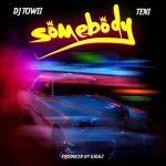 Music: DJ Towii Ft. Teni – Somebody