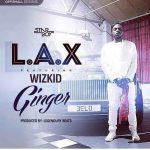MP3: L.A.X Ft. Wizkid  – Ginger