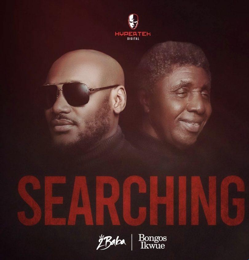 Mp3: 2baba - Searching ft. Bongos Ikwue